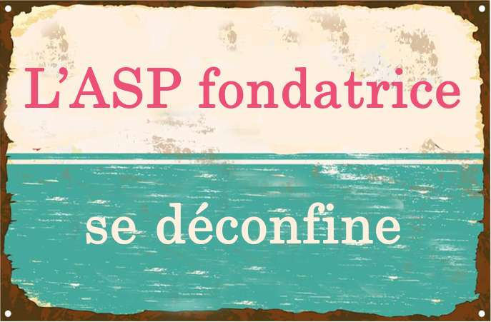 Des nouvelles du déconfinement à l'ASP fondatrice